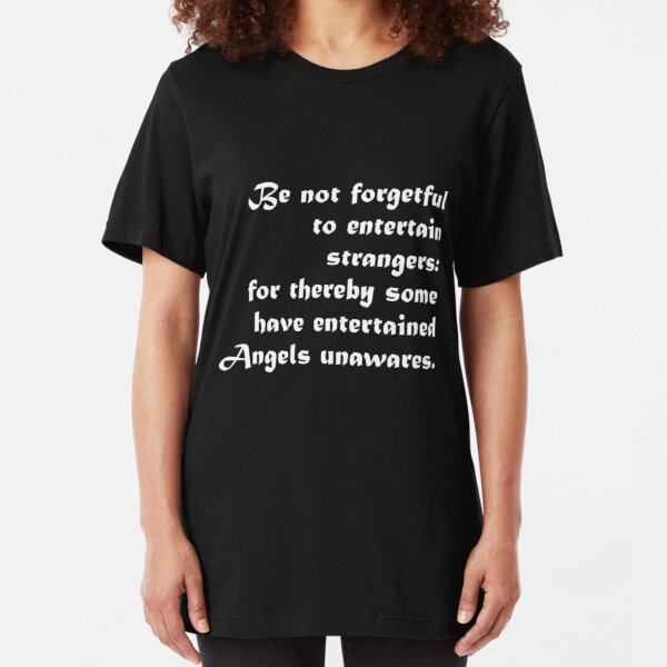 """Entertaining Angels Bible Quote - """"Be not forgetful to entertain strangers: for thereby some have entertained angels unawares."""" Slim Fit T-Shirt"""