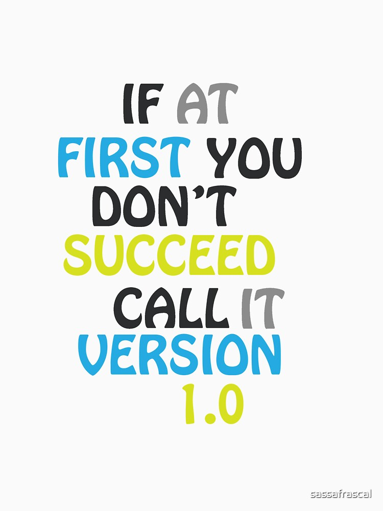 If at first you don't succeed, call it version 1.0 by sassafrascal