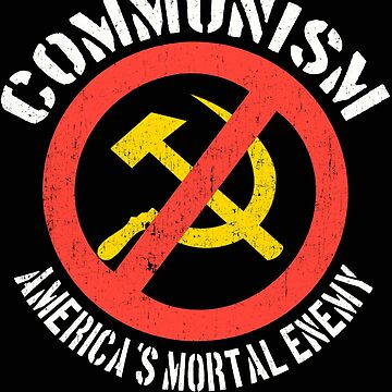 Communism America's Mortal Enemy Red Cold War Anti Communist Slogan Hammer and Sickle Russia by funnytshirtemp