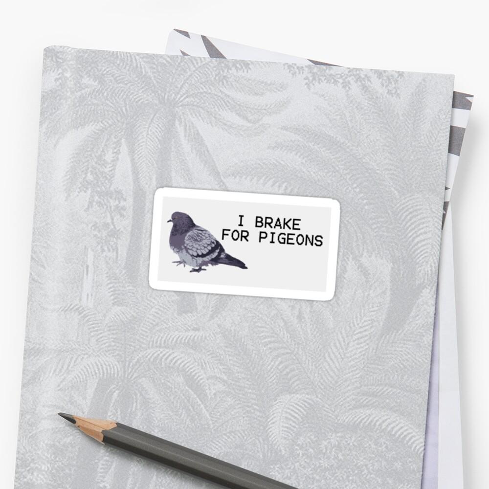 I brake for pigeons by Tru7h