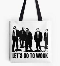 Gehen wir an die Arbeit Tote Bag