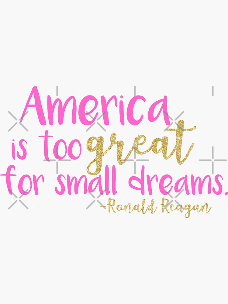 Reagan - America is too great for small dreams - pink glitter by PoliticalPitty