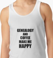 Genealogy And Coffee Make Me Happy Funny Gift Idea For Hobby Lover Tank Top