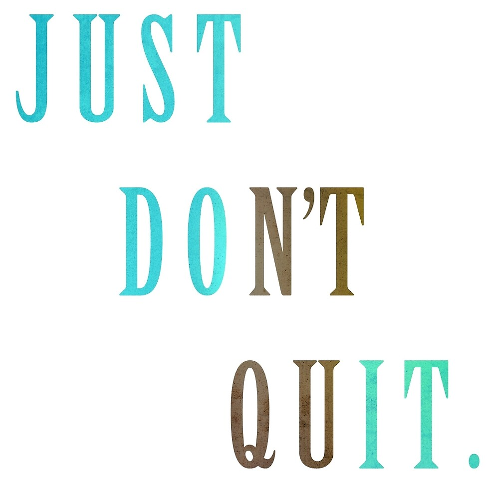 Just Don't Quit by CabbageCo