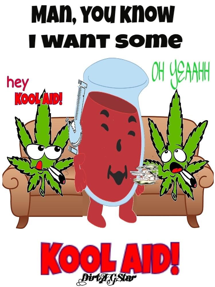 You want some kool aid? by datdirtystar
