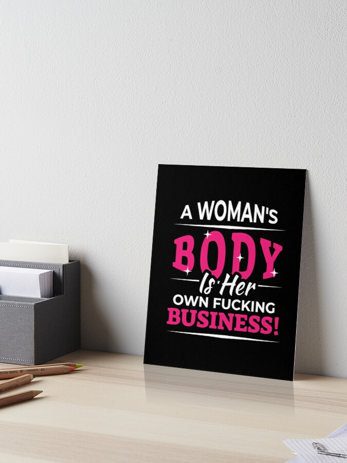 A Woman S Body Is Her Own Fucking Business Women S Rights International Women S Day Shirt Happy Womens Day Women S Day Quotes Women S Right Shirt Art Board Print By Itaistiklaro Redbubble