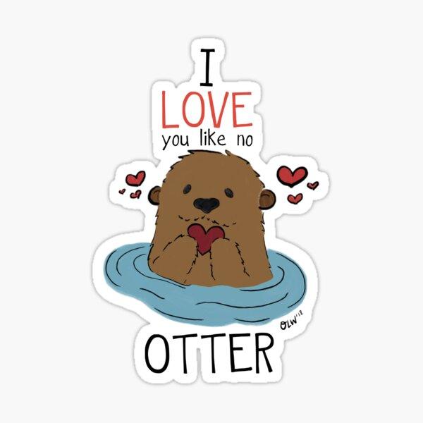 I love you like no Otter  Sticker