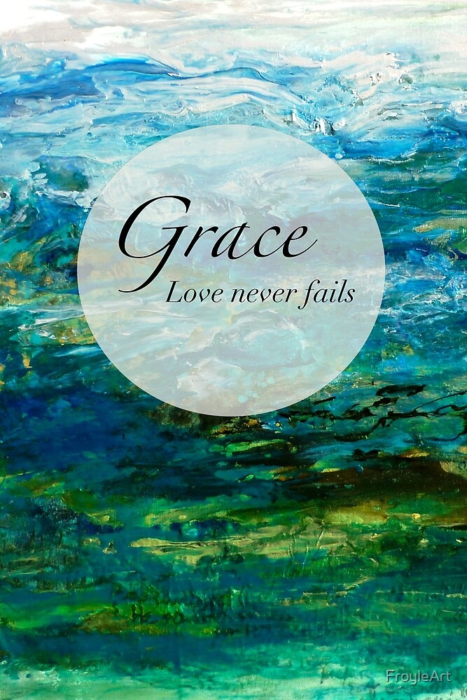 Grace - Love Never Fails by FroyleArt