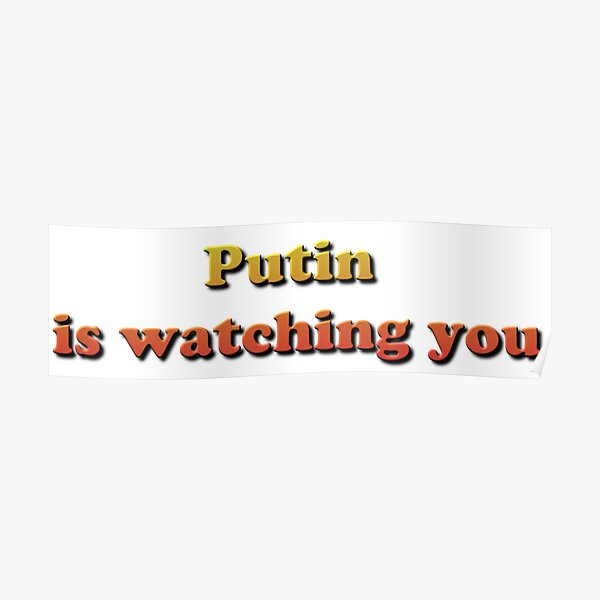 Putin is watching you Poster