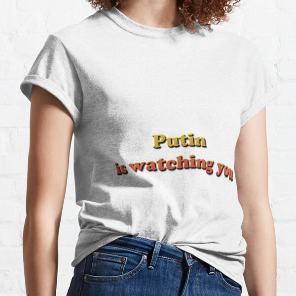 Putin is watching you Classic T-Shirt