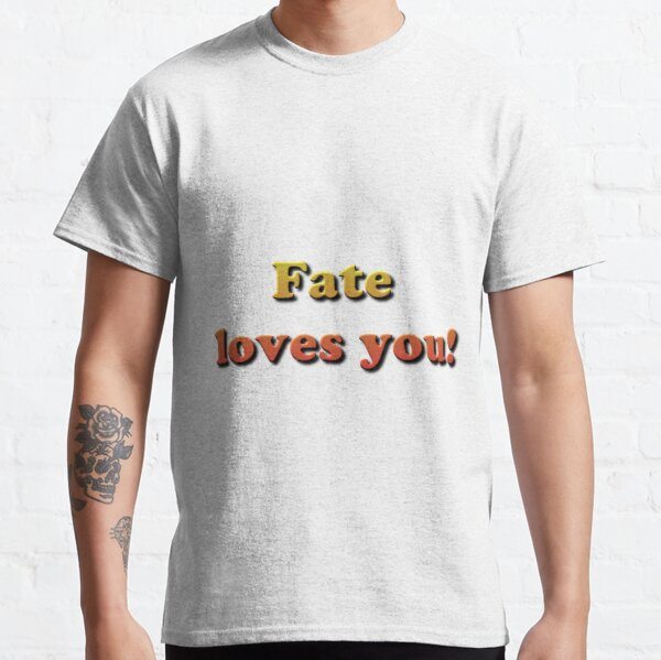 Fate Loves You! Classic T-Shirt