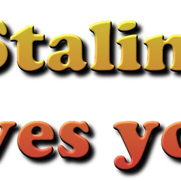 Stalin Loves You! by znamenski