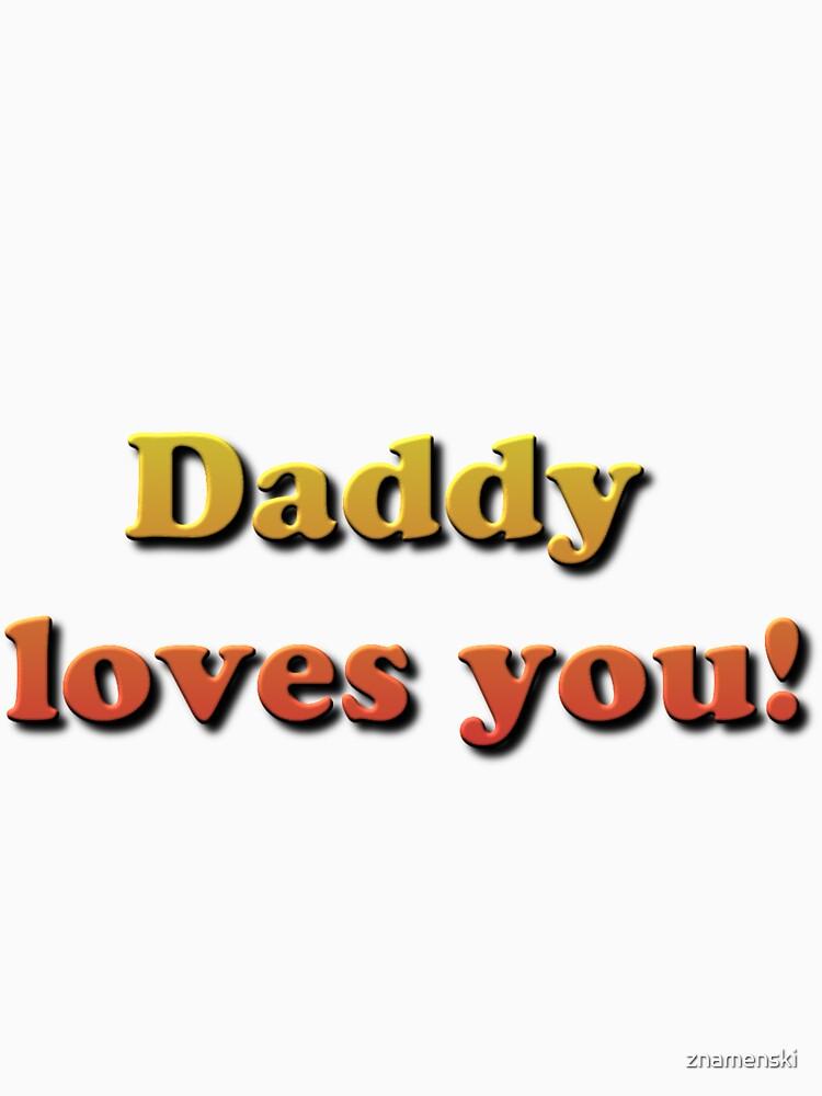 Daddy Loves You! by znamenski