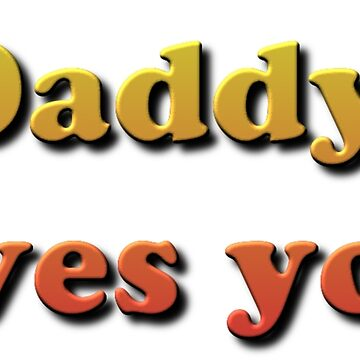 Daddy Loves You! by znamenski