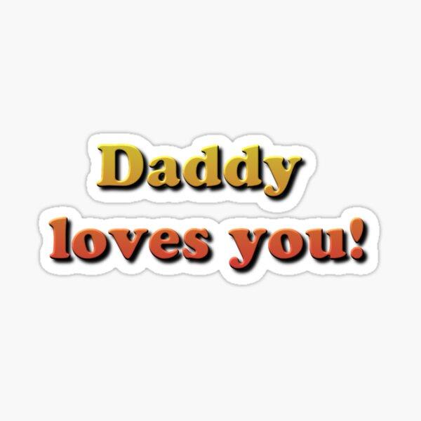 Daddy Loves You! Sticker