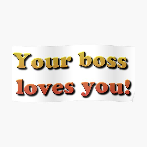 Your Boss Loves you! Poster