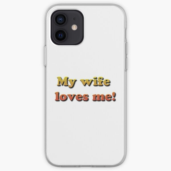 My Wife Loves Me! iPhone Soft Case