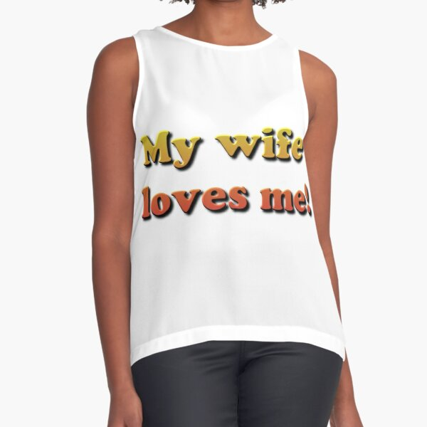 My Wife Loves Me! Sleeveless Top