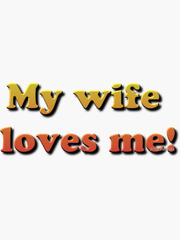 My Wife Loves Me! by znamenski