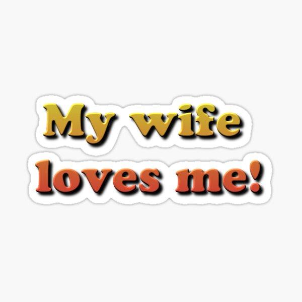 My Wife Loves Me! Sticker