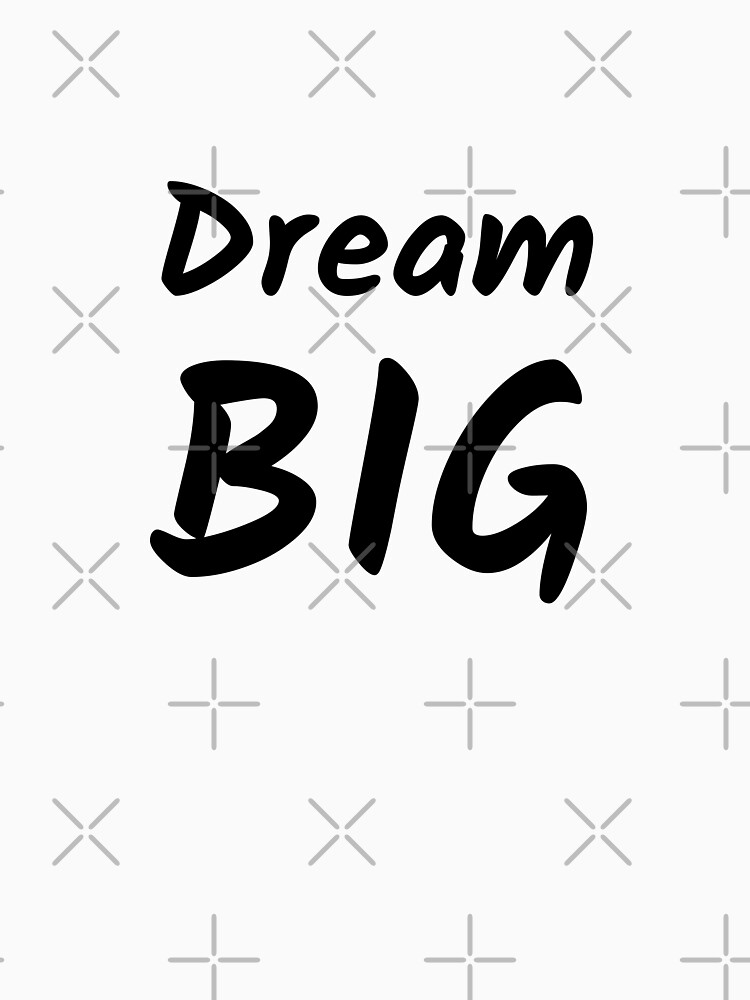 Dream Big (Inverted) by inspire-gifts