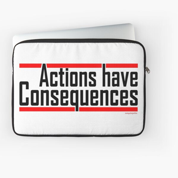 Actions have consequences.... REALLY Laptop Sleeve