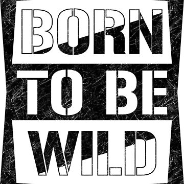 Born to be wild by Melcu