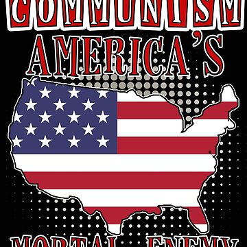 Communism America's Mortal Enemy Red Cold War Anti Communist Slogan Patriotic American Flag by funnytshirtemp