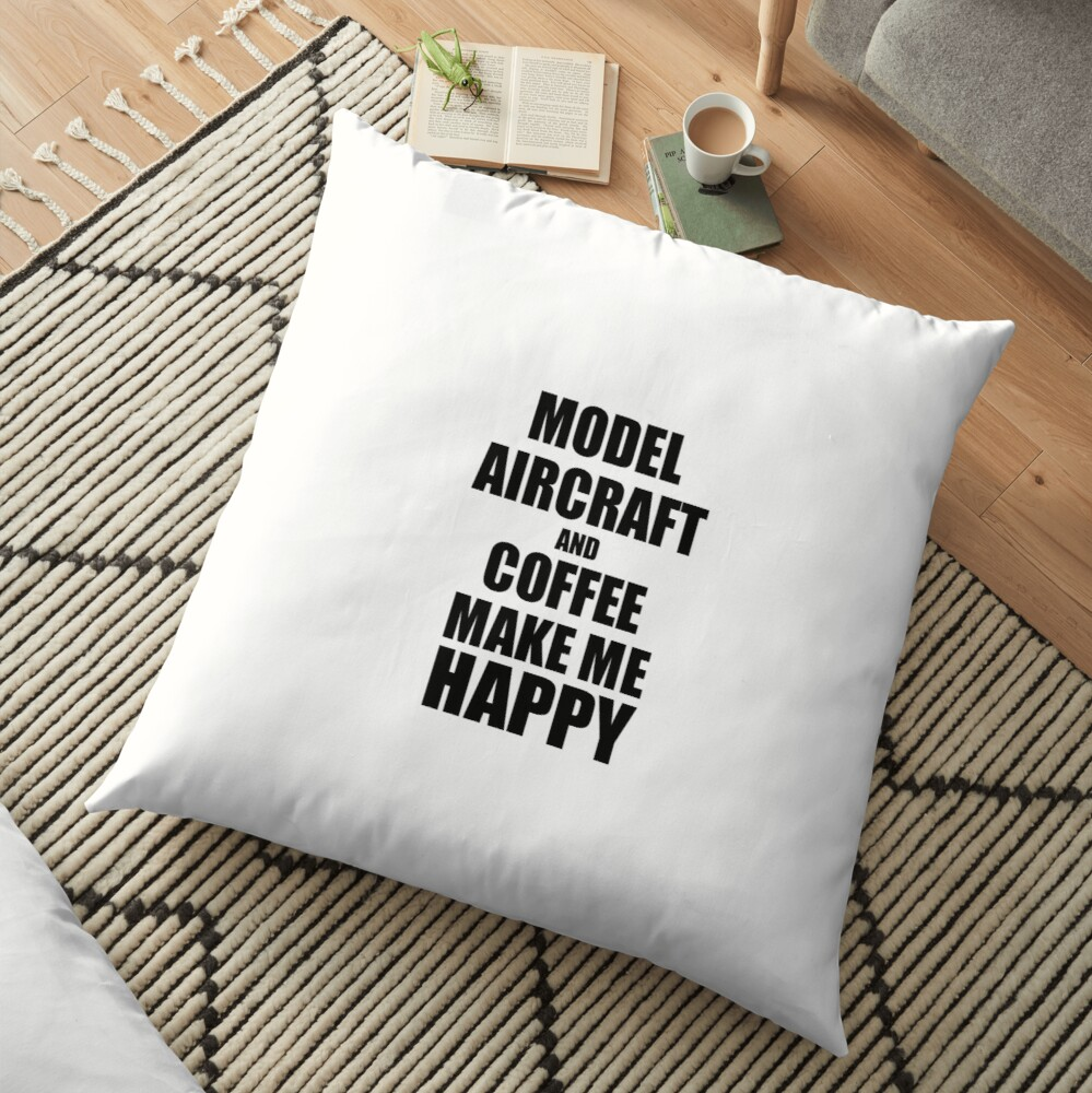 Model Aircraft And Coffee Make Me Happy Funny Gift Idea For Hobby Lover Bodenkissen