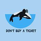 Don't Buy A Ticket by derangedhyena