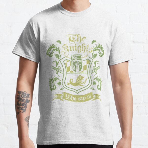 We Are The Knights Who Say Ni! Classic T-Shirt