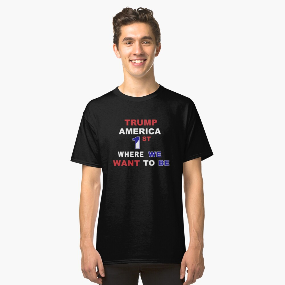 Donald Trump America first gifts Classic T-Shirt Front