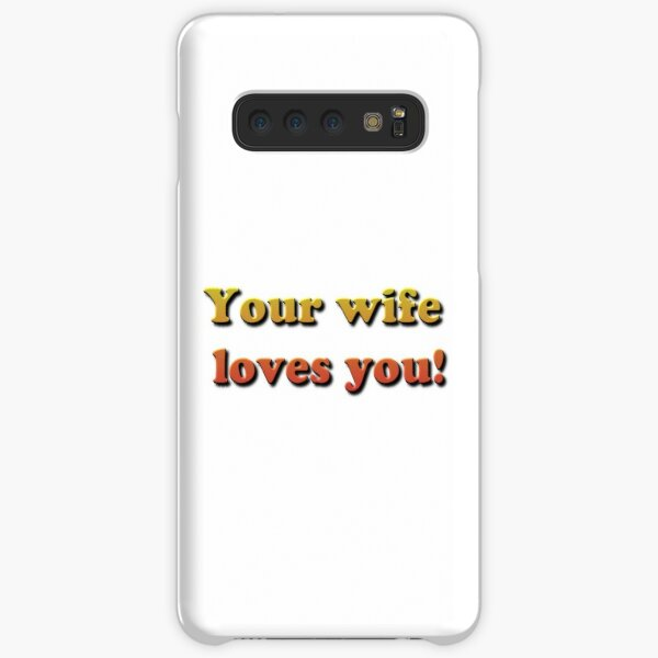 Your wife loves you! Samsung Galaxy Snap Case