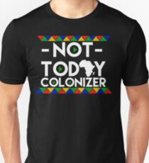 NOT TODAY COLONIZER AFRICA MOTHERLAND AFRO EDUCATED MELANIN Slim Fit T-Shirt