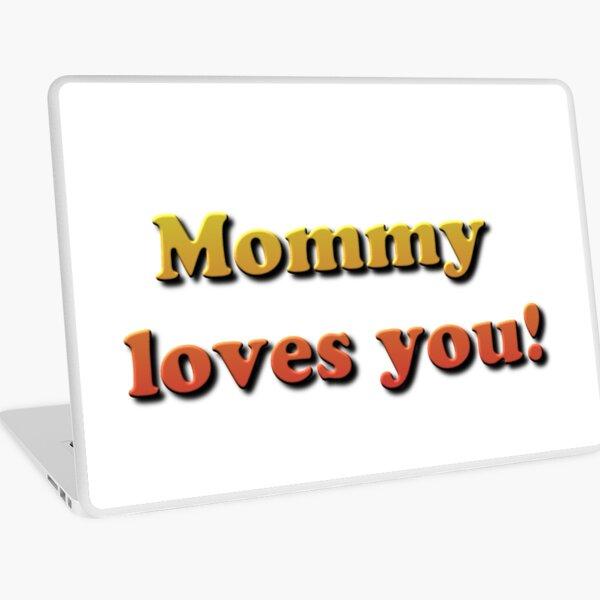 Mommy loves you! Laptop Skin