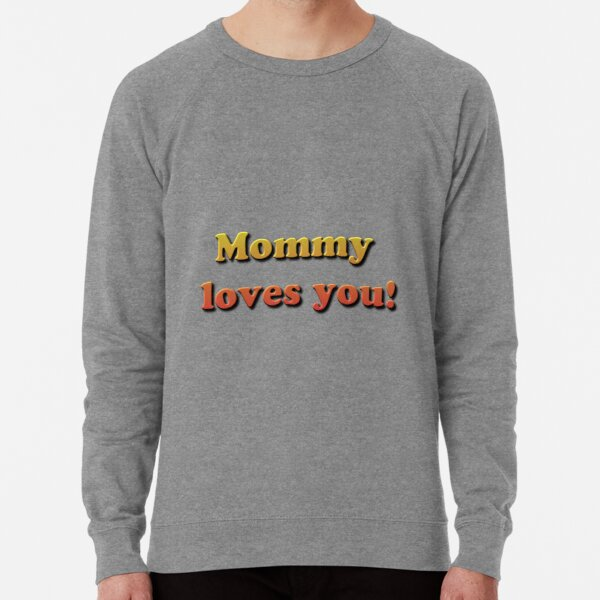 Mommy loves you! Lightweight Sweatshirt