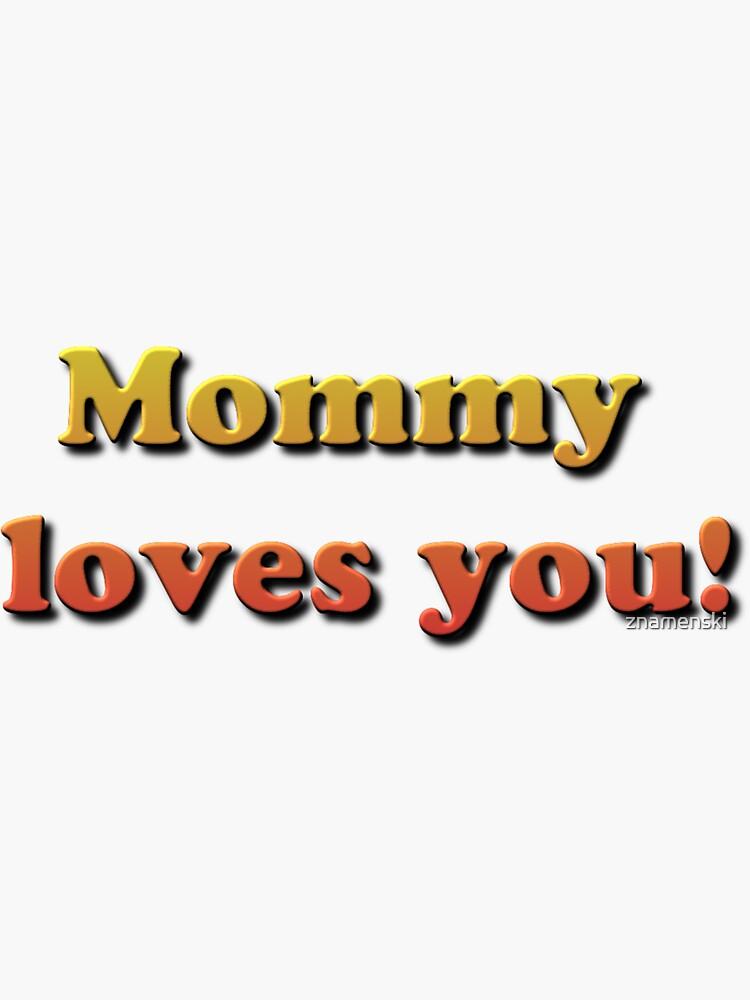 Mommy loves you! by znamenski