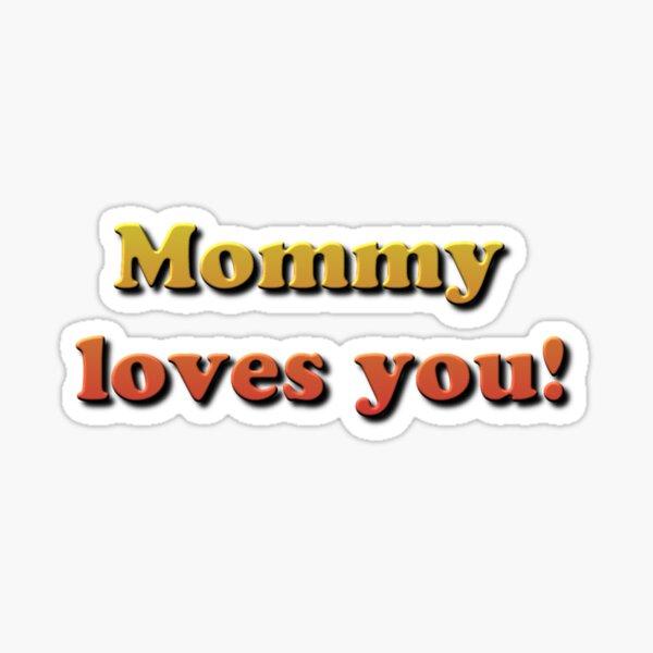 Mommy loves you! Sticker