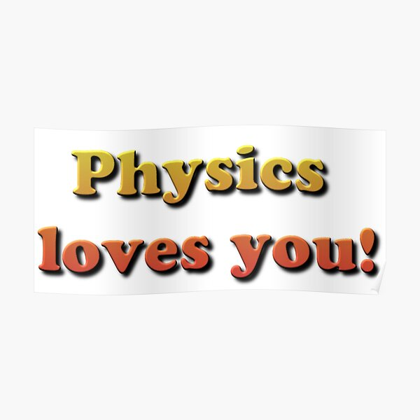 Physics loves you! Poster
