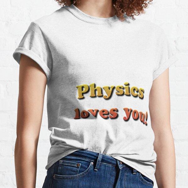Physics loves you! Classic T-Shirt