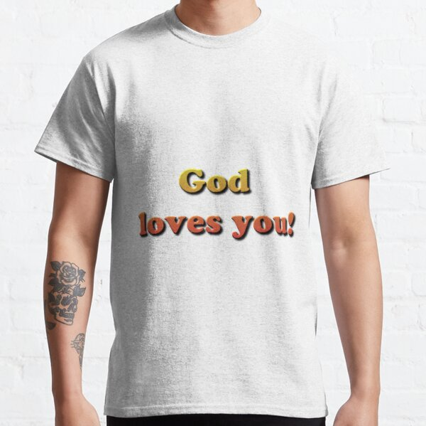 God loves you! Classic T-Shirt