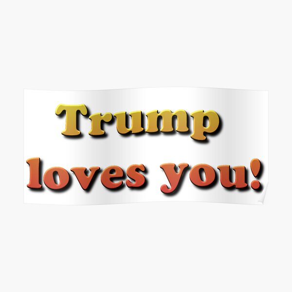 Trump loves you! Poster
