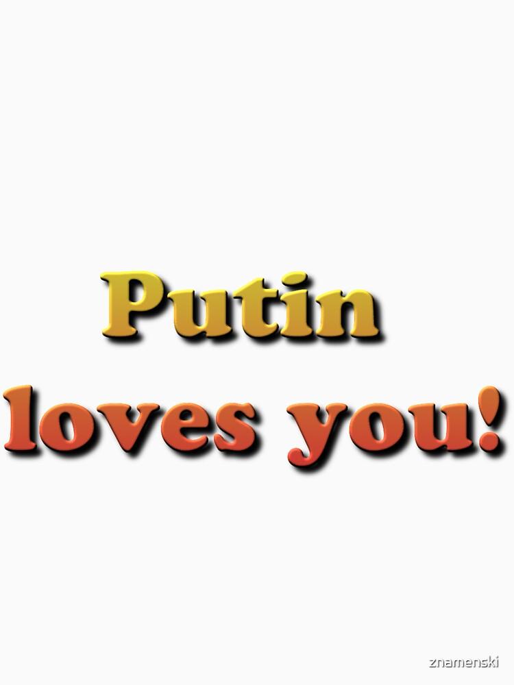 Putin loves you! by znamenski