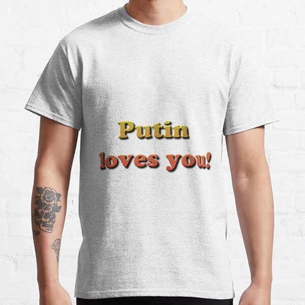 Putin loves you! Classic T-Shirt