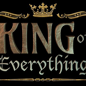 KING of everything - Grand Medieval - on black by 26-Characters