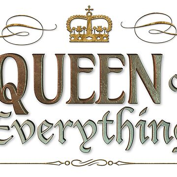 QUEEN of everything - Grand Medieval - on White by 26-Characters