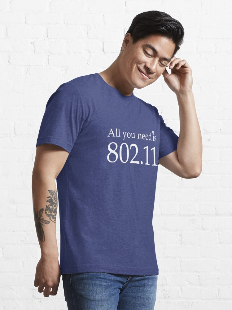 Alternate view of All you need is 802.11 Essential T-Shirt