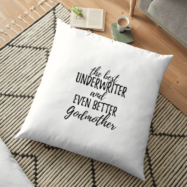 Underwriter Godmother Funny Gift Idea for Godparent Gag Inspiring Joke The Best And Even Better Floor Pillow