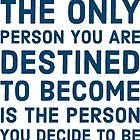 Die einzige Person, zu der du bestimmt bist, ist die Person, zu der du dich entscheidest von IdeasForArtists