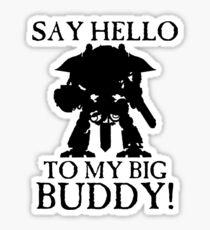 Say Hello To My Big Buddy! - Black Sticker